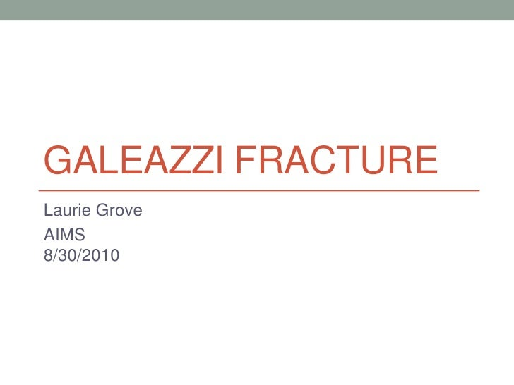 Galeazzi Fracture<br />Laurie Grove<br />AIMS8/30/2010<br />