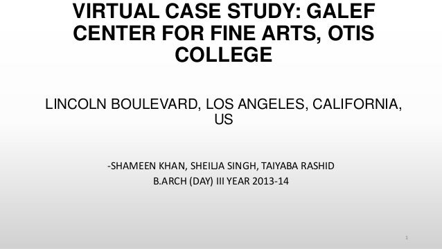 VIRTUAL CASE STUDY: GALEF CENTER FOR FINE ARTS, OTIS COLLEGE LINCOLN BOULEVARD, LOS ANGELES, CALIFORNIA, US -SHAMEEN KHAN,...