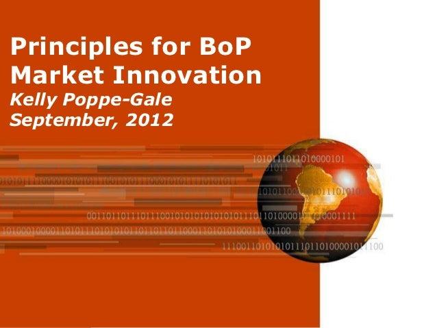 Principles for BoPMarket InnovationKelly Poppe-GaleSeptember, 2012                     Page 2
