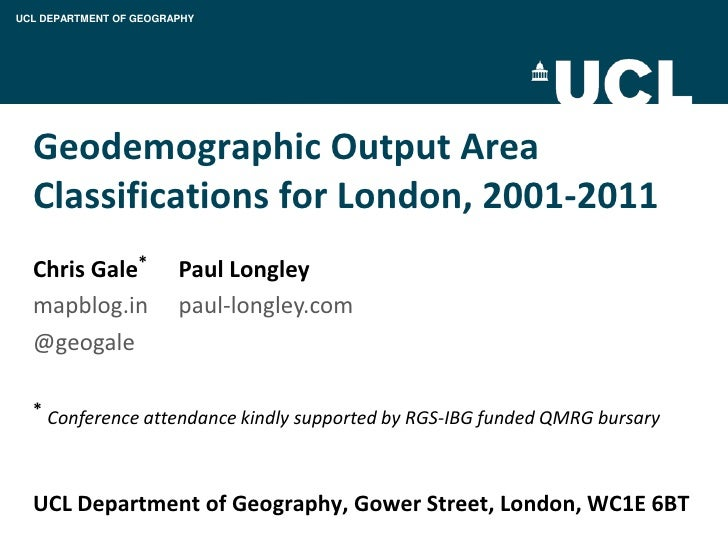 UCL DEPARTMENT OF GEOGRAPHY  Geodemographic Output Area  Classifications for London, 2001-2011  Chris Gale*           Paul...