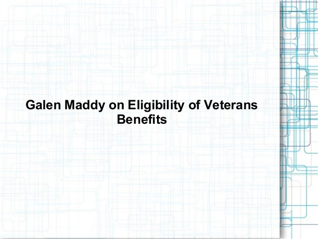 Galen Maddy on Eligibility of VeteransBenefits