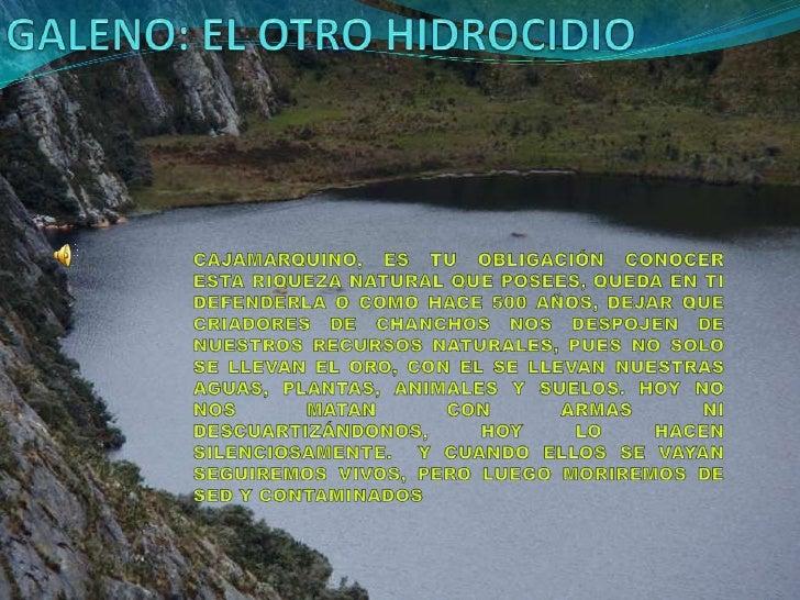 GALENO: EL OTRO HIDROCIDIO<br />CAJAMARQUINO, ES TU OBLIGACIÓN CONOCER ESTA RIQUEZA NATURAL QUE POSEES, QUEDA EN TI DEFEND...