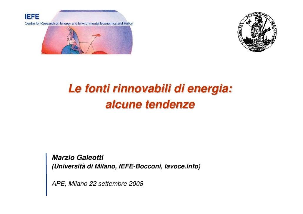 Le fonti rinnovabili di energia:             alcune tendenze    Marzio Galeotti (Università di Milano, IEFE-Bocconi, lavoc...