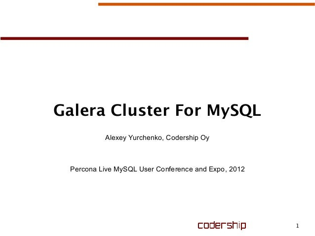 1 Galera Cluster For MySQL Alexey Yurchenko, Codership Oy Percona Live MySQL User Conference and Expo, 2012