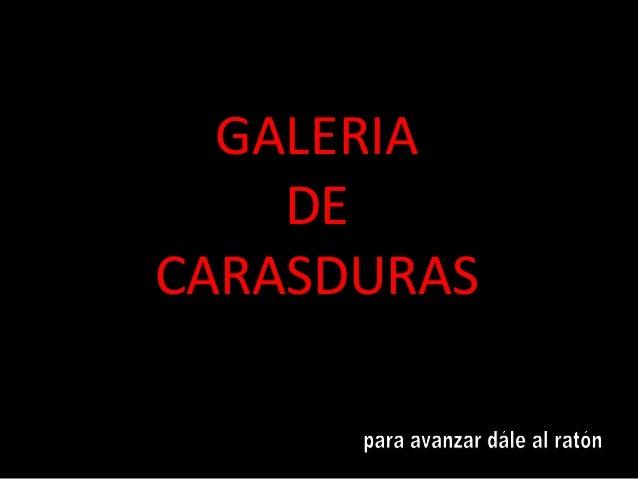 GALERIA    DECARASDURAS