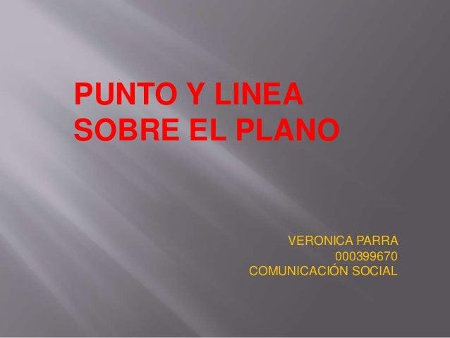 PUNTO Y LINEA  SOBRE EL PLANO  VERONICA PARRA  000399670  COMUNICACIÓN SOCIAL