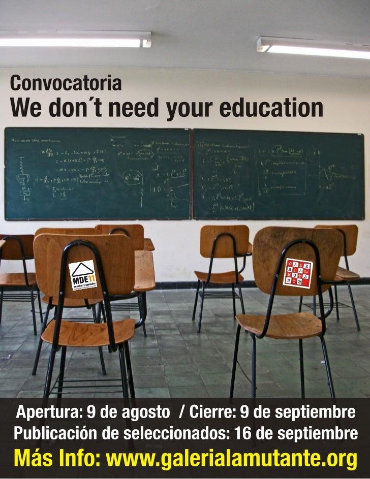 ConvocatoriaWe don´t need your educationEncuentro Internacional de Arte MDE11Apertura: 9 de agostoCierre: 9 de septiembreP...