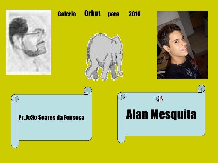 Pr..João Soares da Fonseca Alan Mesquita Galeria  Orkut   para  2010