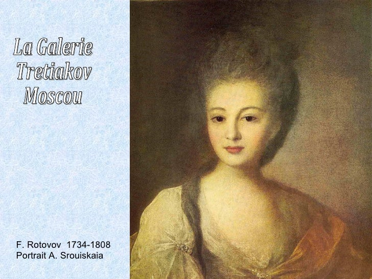 La Galerie Tretiakov Moscou F. Rotovov  1734-1808 Portrait A. Srouiskaia
