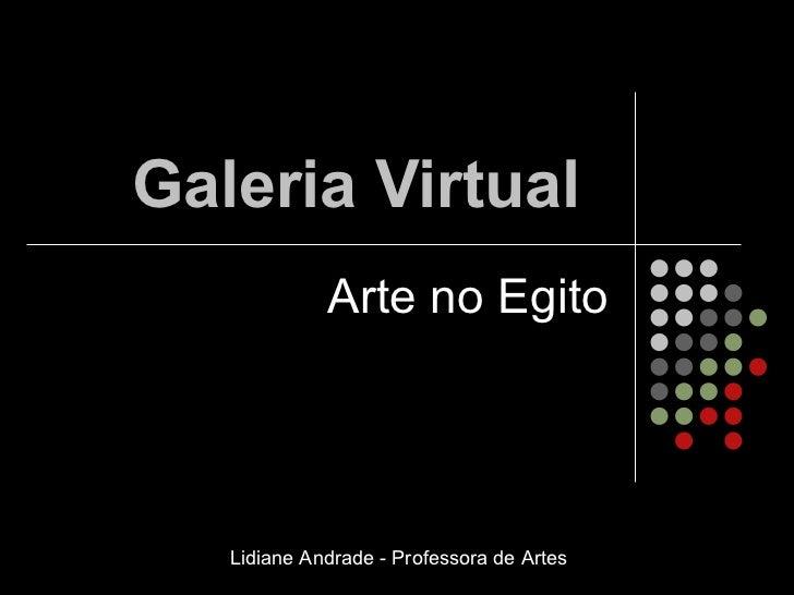 Galeria Virtual Arte no Egito Lidiane Andrade - Professora de Artes