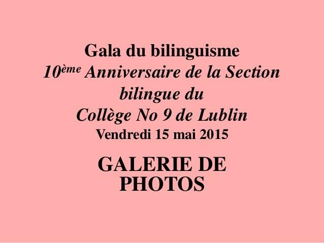 Gala du bilinguisme 10ème Anniversaire de la Section bilingue du Collège No 9 de Lublin Vendredi 15 mai 2015 GALERIE DE PH...