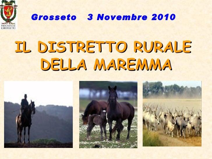 IL DISTRETTO RURALE  DELLA MAREMMA Grosseto  3 Novembre 2010