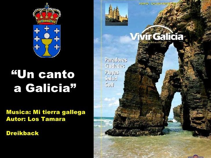 """"""" Un canto  a Galicia"""" Musica: Mi tierra gallega Autor: Los Tamara Dreikback"""