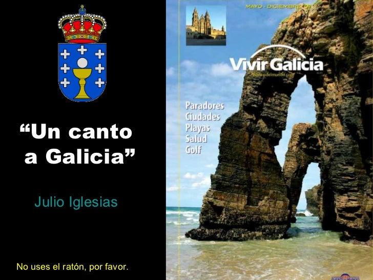 """"""" Un canto  a Galicia"""" Julio Iglesias No uses el ratón, por favor."""