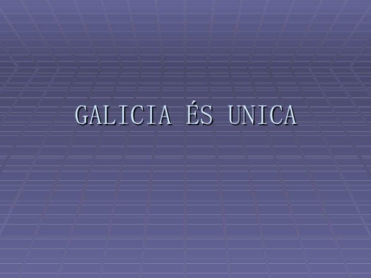 GALICIA ÉS UNICA
