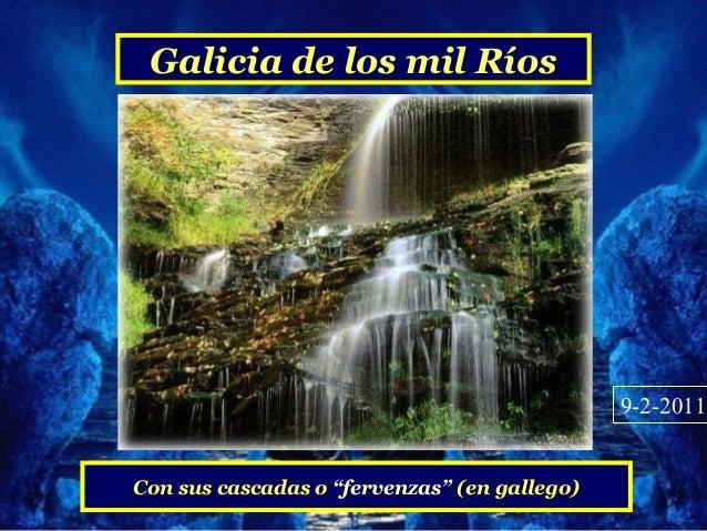 """Galicia de los mil Ríos                                              9-2-2011Con sus cascadas o """"fervenzas"""" (en gallego)"""