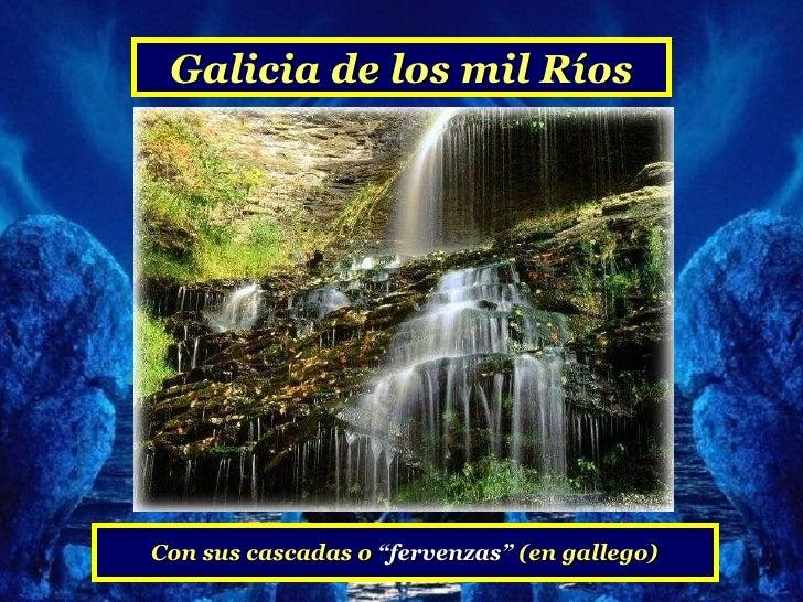 """Galicia de los mil RíosCon sus cascadas o """"fervenzas"""" (en gallego)"""