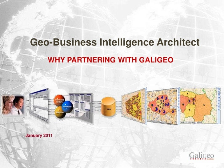 Geo-Business Intelligence Architect<br />WHY PARTNERING WITH GALIGEO<br />January 2011<br />