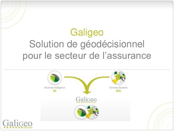 Galigeo Solution de géodécisionnelpour le secteur de l'assurance