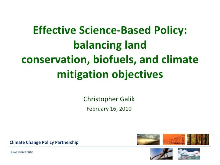 Effective Science-Based Policy: balancing land conservation, biofuels, and climate mitigation objectives <br />Christopher...