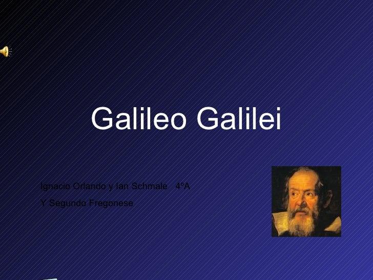 Galileo Galilei Ignacio Orlando y Ian Schmale  4ºA Y Segundo Fregonese