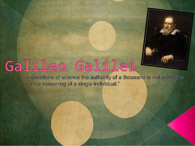  Was born at Pisa, Italy on February 15, 1564  Oldest of 7  His father wants him to study medicine because more money i...