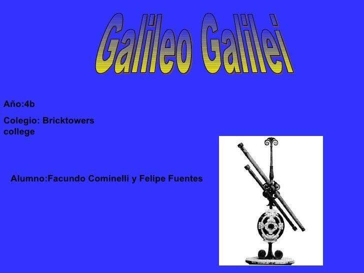 Galileo Galilei Alumno:Facundo Cominelli y Felipe Fuentes Año:4b Colegio: Bricktowers college