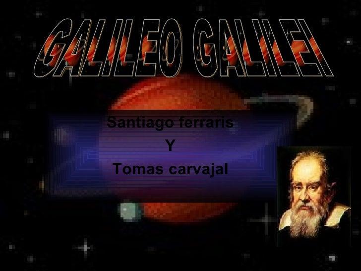 Santiago ferraris Y Tomas carvajal GALILEO GALILEI