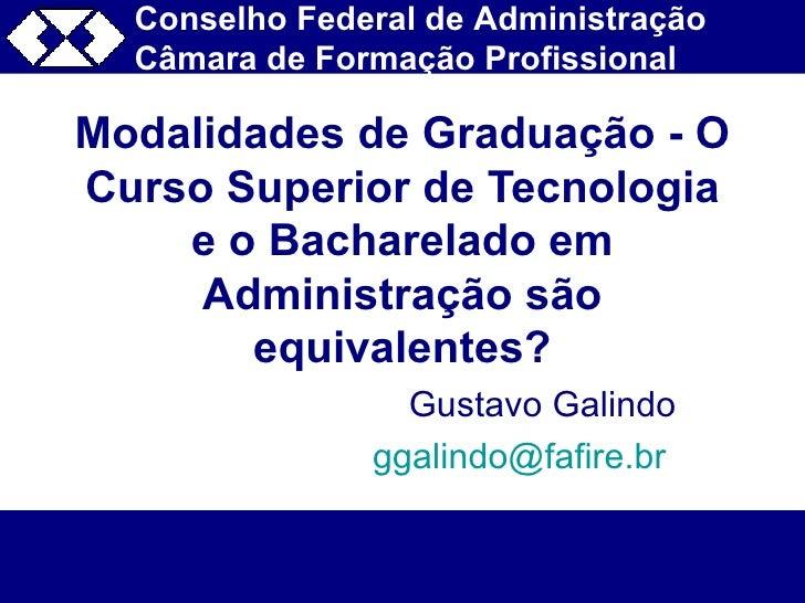 Modalidades de Graduação - O Curso Superior de Tecnologia e o Bacharelado em Administração são equivalentes? Gustavo Galin...