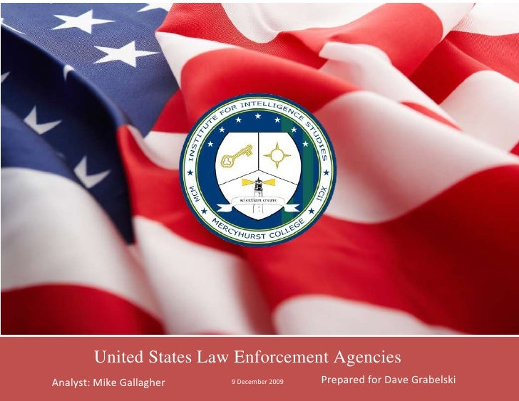 9 December 2009Prepared for Dave GrabelskiAnalyst: Mike Gallaghercenter725170United States Law Enforcement Agencies-977265...