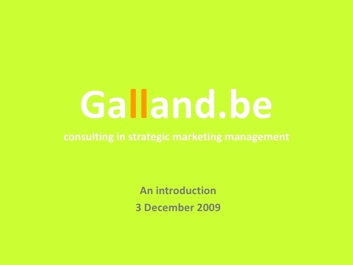 Galland.beconsulting in strategic marketing management<br />An introduction<br />3 December 2009<br />