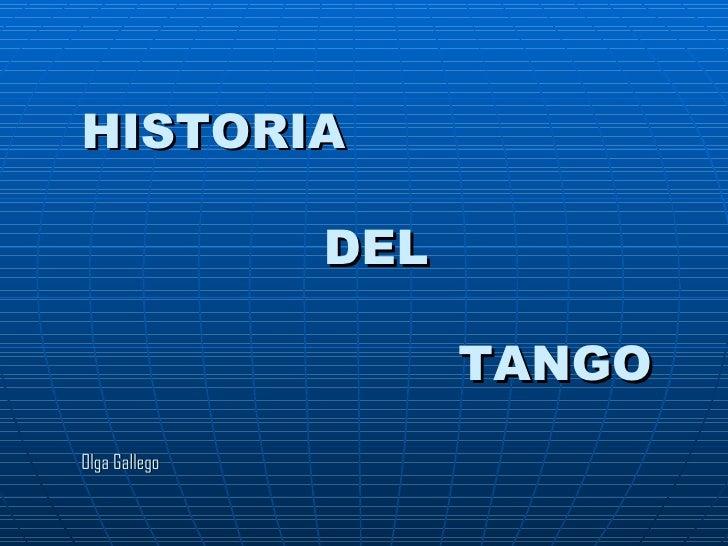 HISTORIA   DEL     TANGO Olga Gallego
