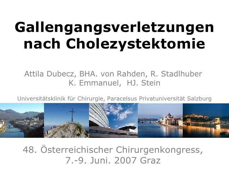 Gallengangsverletzungen nach Cholezystektomie Attila Dubecz, BHA. von Rahden, R. Stadlhuber  K. Emmanuel,  HJ. Stein Unive...