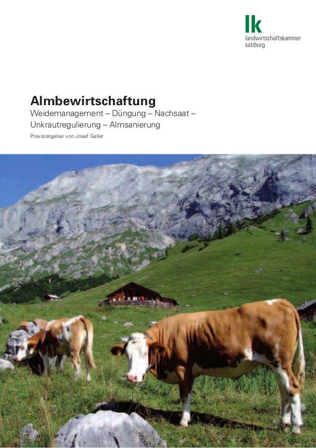 1 Almbewirtschaftung Weidemanagement – Düngung – Nachsaat – Unkrautregulierung – Almsanierung Praxisratgeber von Josef Gal...