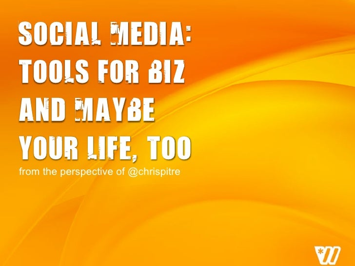Social media: tools for biz and maybe your life, too from the perspective of @chrispitre