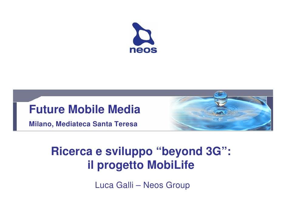 """Future Mobile Media Milano, Mediateca Santa Teresa         Ricerca e sviluppo """"beyond 3G"""":             il progetto MobiLif..."""