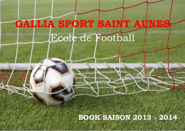 GALLIA SPORT SAINT AUNES Ecole de Football  BOOK SAISON 2013 - 2014