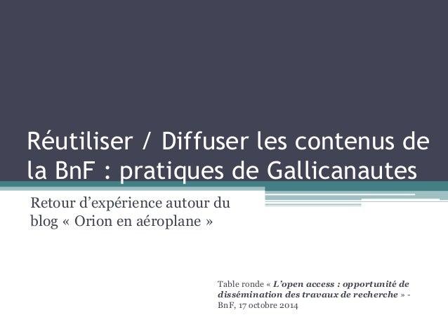 Réutiliser / Diffuser les contenus de  la BnF : pratiques de Gallicanautes  Retour d'expérience autour du  blog « Orion en...