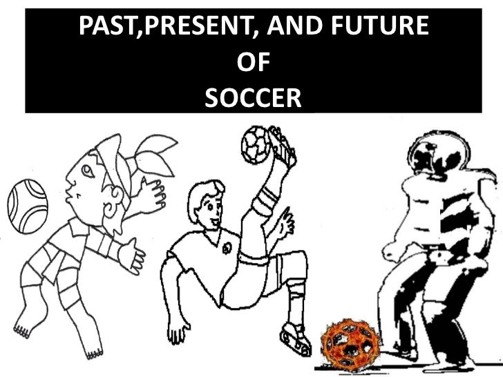 PAST,PRESENT, AND FUTUREOFSOCCER<br />