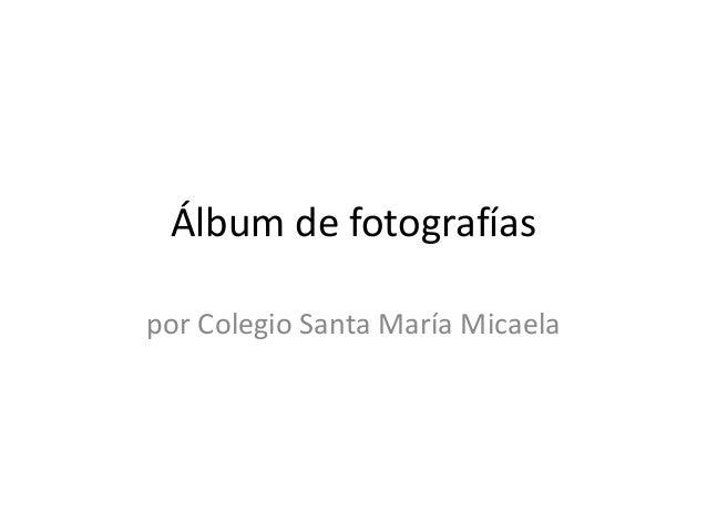 Álbum de fotografías  por Colegio Santa María Micaela