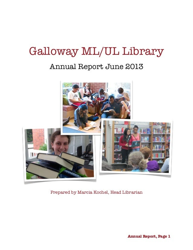 Galloway ML/UL Library Annual Report June 2013 Prepared by Marcia Kochel, Head Librarian     Annual Report, Page 1