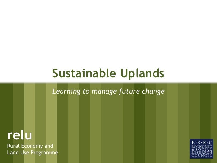 Sustainable Uplands<br />Learning to manage future change<br />relu<br />Rural Economy and<br />Land Use Programme<br />