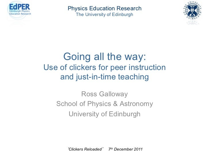 Physics Education Research          The University of Edinburgh     Going all the way:Use of clickers for peer instruction...