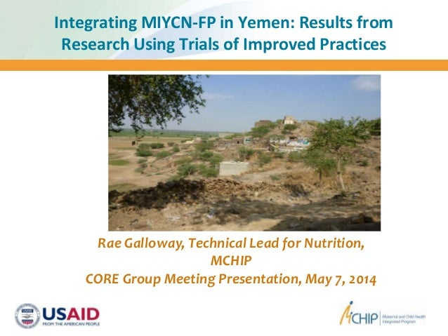 Integrating MIYCN-FP in Yemen: Results from Research Using Trials of Improved Practices Rae Galloway, Technical Lead for N...