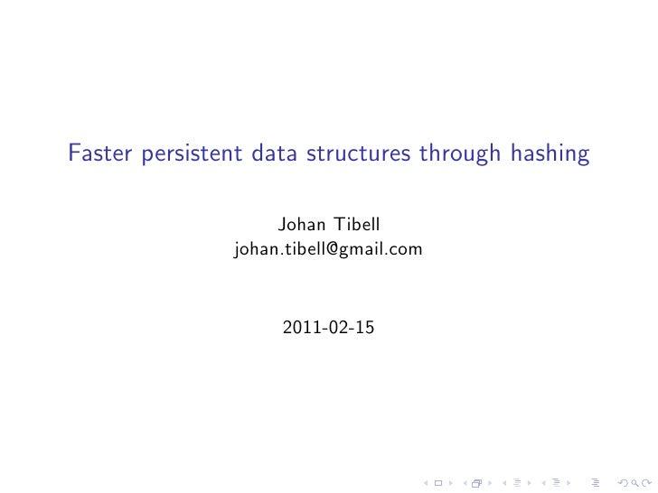 Faster persistent data structures through hashing                    Johan Tibell               johan.tibell@gmail.com    ...