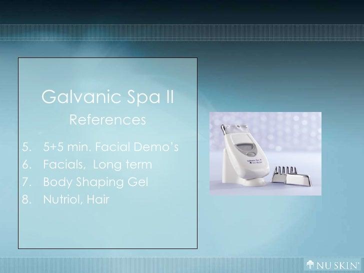 <ul><li>Galvanic Spa II </li></ul><ul><li>References </li></ul><ul><li>5+5 min. Facial Demo's </li></ul><ul><li>Facials,  ...