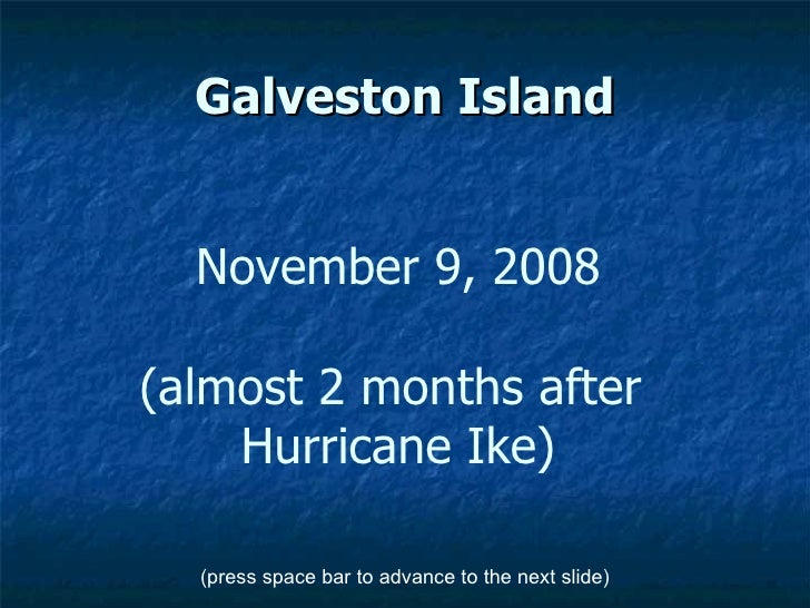 Galveston Island November 9, 2008 (almost 2 months after  Hurricane Ike) (press space bar to advance to the next slide)