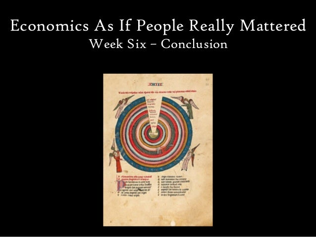Economics As If People Really Mattered          Week Six – Conclusion