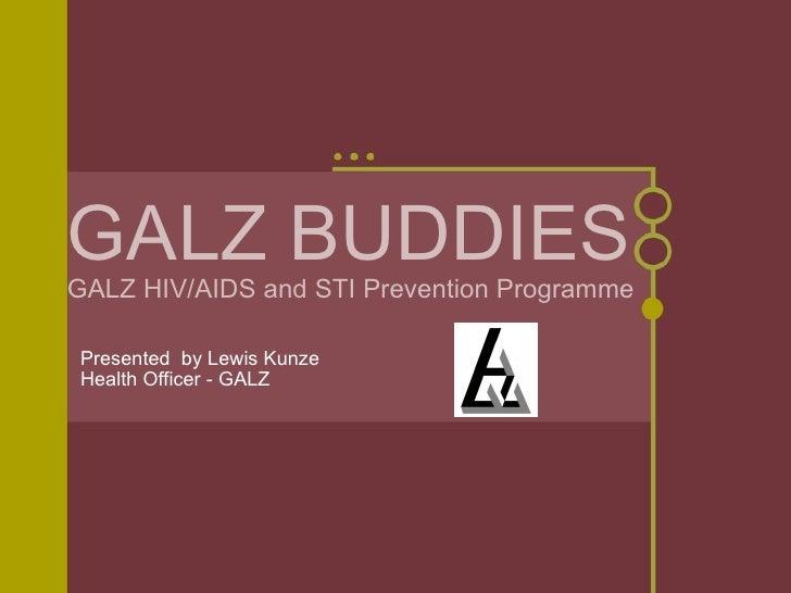 GALZ BUDDIES GALZ HIV/AIDS and STI Prevention Programme Presented  by Lewis Kunze Health Officer - GALZ