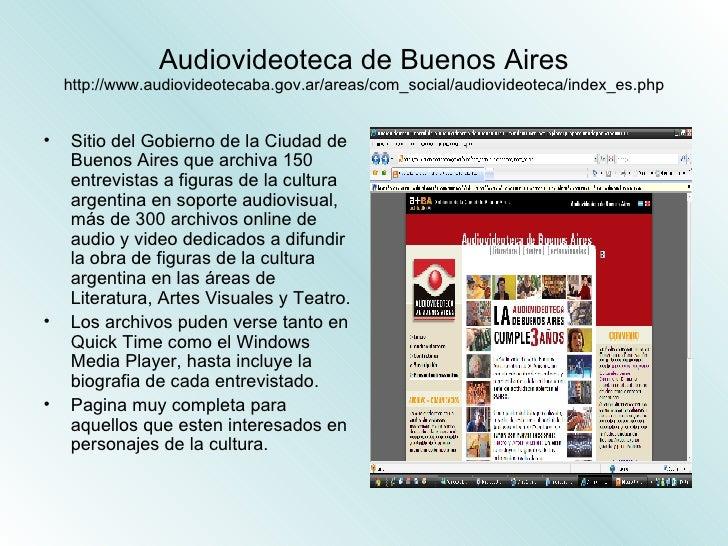 Audiovideoteca de Buenos Aires http://www.audiovideotecaba.gov.ar/areas/com_social/audiovideoteca/index_es.php <ul><li>Sit...